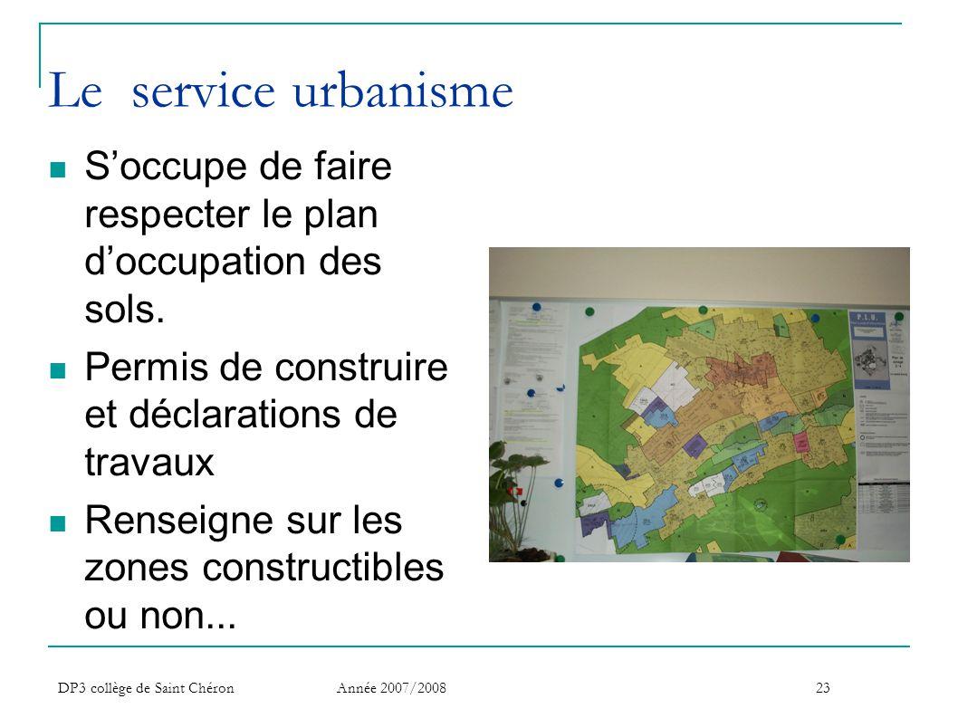 DP3 collège de Saint Chéron Année 2007/200823 Le service urbanisme  S'occupe de faire respecter le plan d'occupation des sols.  Permis de construire