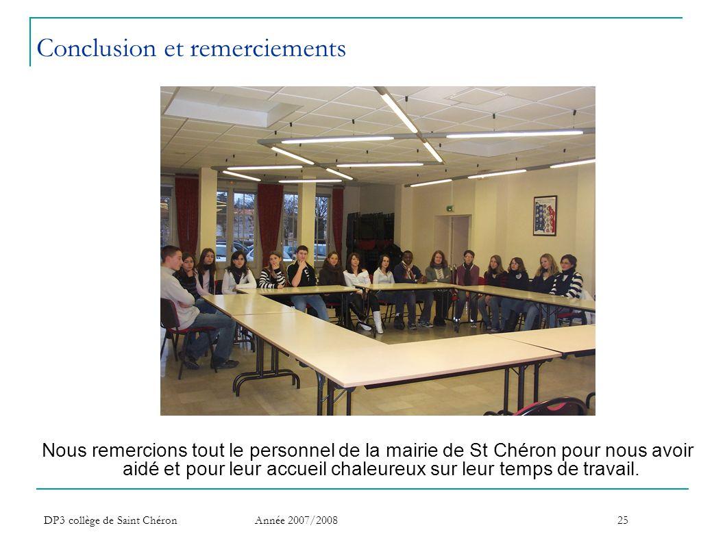 DP3 collège de Saint Chéron Année 2007/200825 Conclusion et remerciements Nous remercions tout le personnel de la mairie de St Chéron pour nous avoir