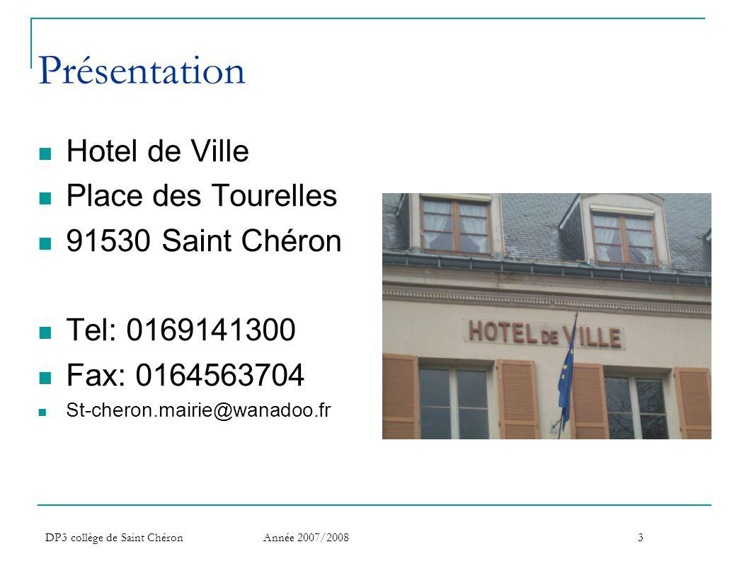 DP3 collège de Saint Chéron Année 2007/20083 Présentation  Hotel de Ville  Place des Tourelles  91530 Saint Chéron  Tel: 0169141300  Fax: 0164563