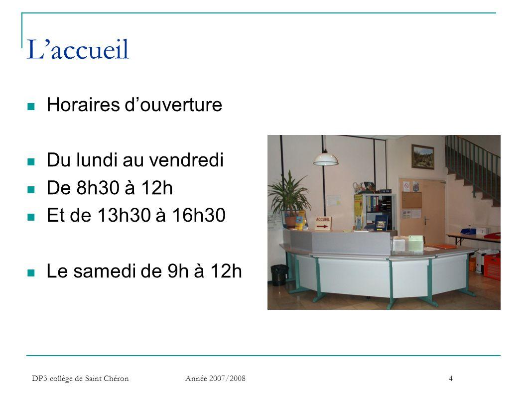 DP3 collège de Saint Chéron Année 2007/20084 L'accueil  Horaires d'ouverture  Du lundi au vendredi  De 8h30 à 12h  Et de 13h30 à 16h30  Le samedi
