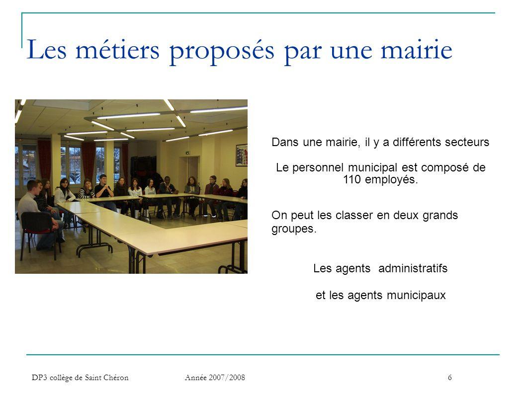 DP3 collège de Saint Chéron Année 2007/20086 Les métiers proposés par une mairie Dans une mairie, il y a différents secteurs Le personnel municipal es