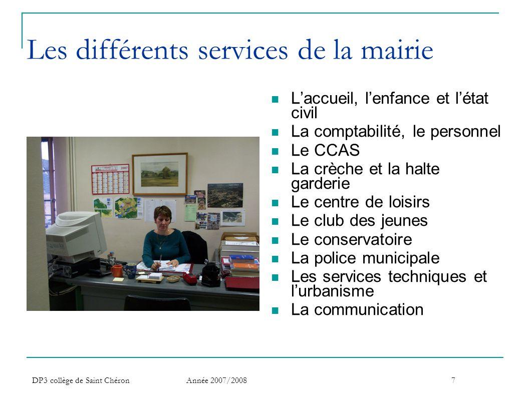 DP3 collège de Saint Chéron Année 2007/20087 Les différents services de la mairie  L'accueil, l'enfance et l'état civil  La comptabilité, le personn