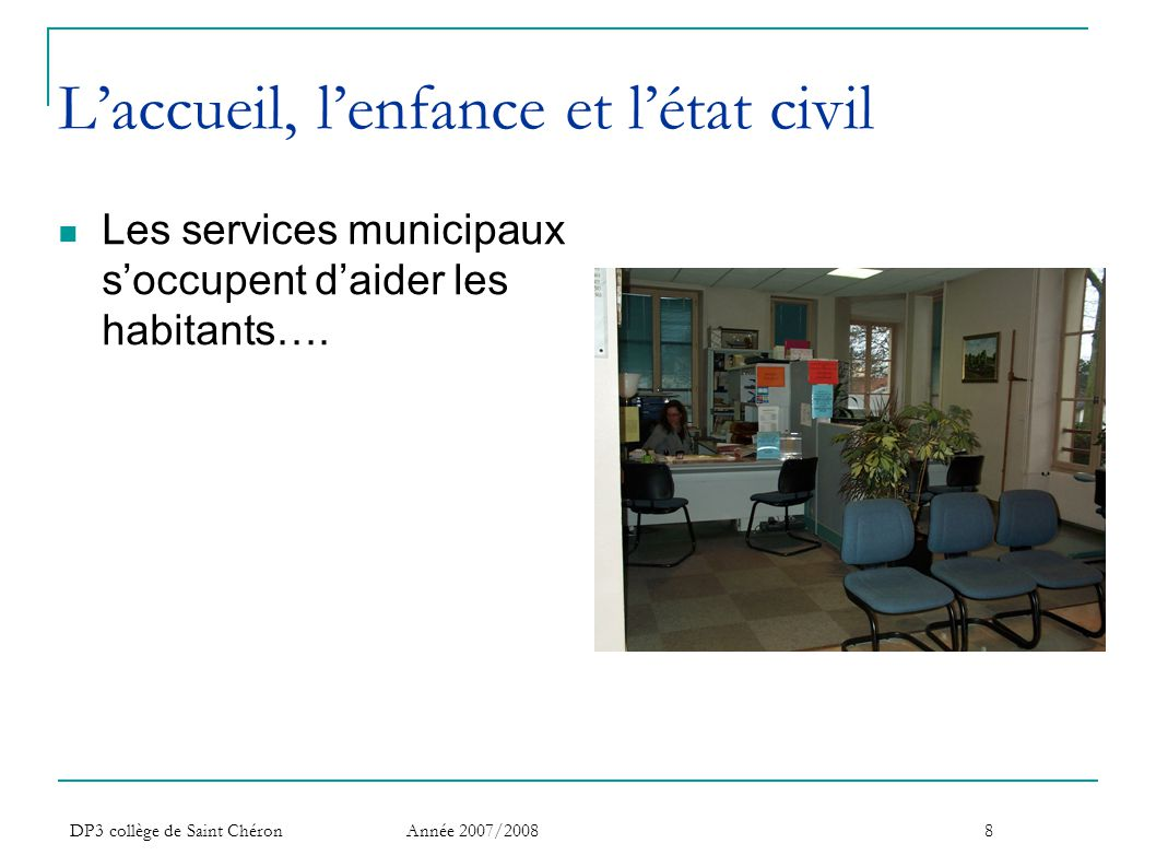 DP3 collège de Saint Chéron Année 2007/20089 Le service de l enfance s'occupe  De l'instruction des dossiers et de la gestion de l admission des enfants.