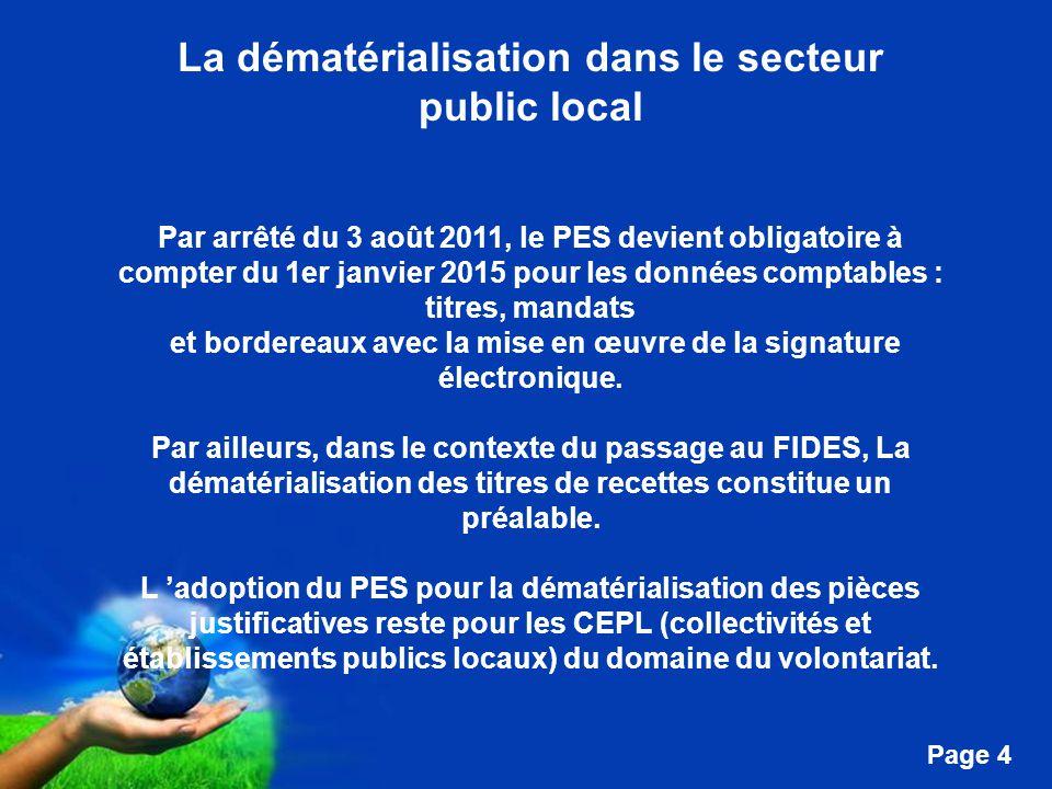 Free Powerpoint Templates Page 4 La dématérialisation dans le secteur public local Par arrêté du 3 août 2011, le PES devient obligatoire à compter du 1er janvier 2015 pour les données comptables : titres, mandats et bordereaux avec la mise en œuvre de la signature électronique.