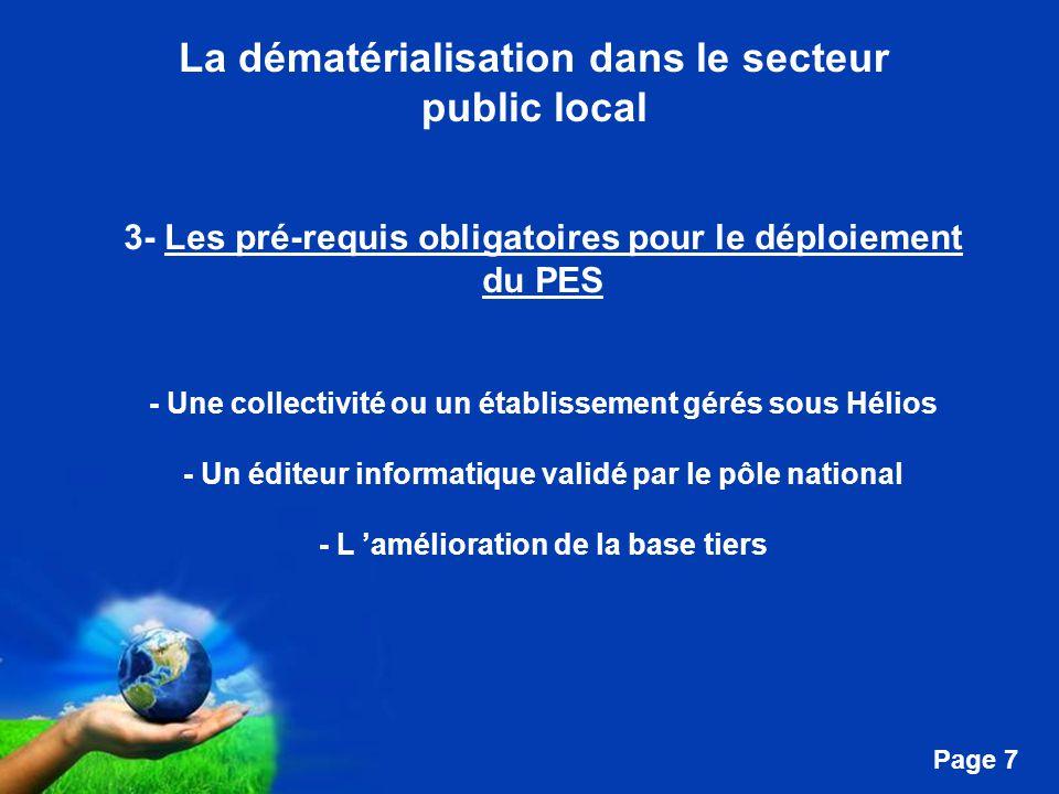 Free Powerpoint Templates Page 7 La dématérialisation dans le secteur public local 3- Les pré-requis obligatoires pour le déploiement du PES - Une collectivité ou un établissement gérés sous Hélios - Un éditeur informatique validé par le pôle national - L 'amélioration de la base tiers
