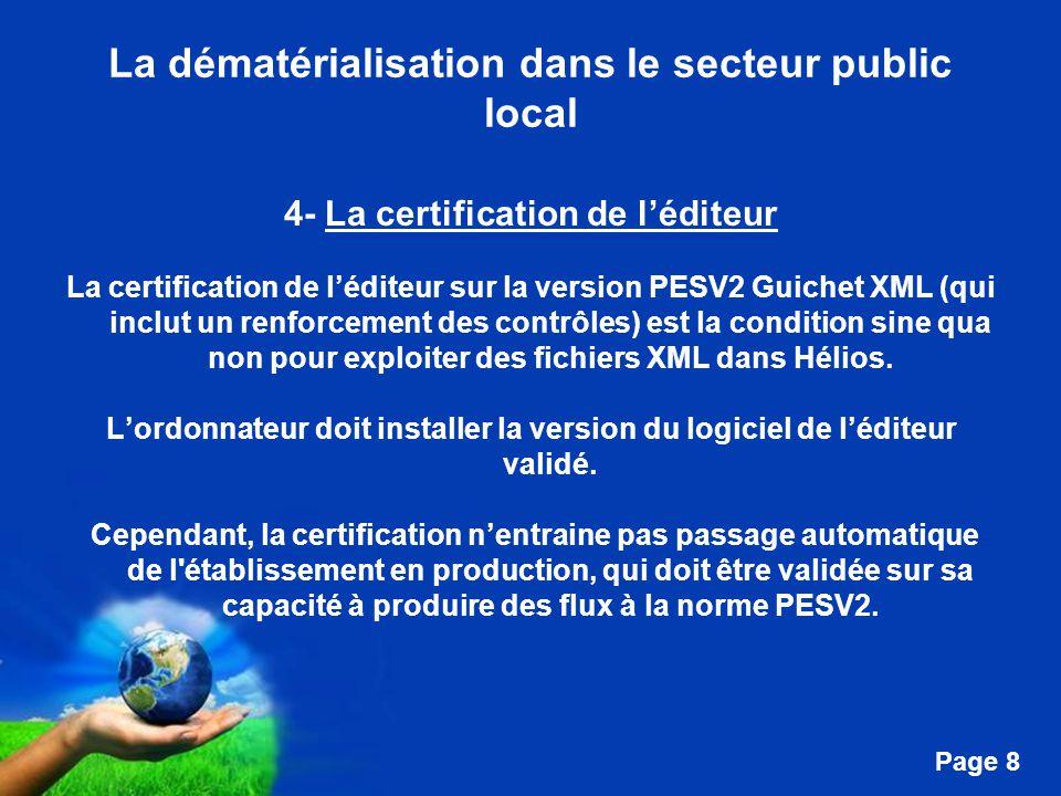 Free Powerpoint Templates Page 8 La dématérialisation dans le secteur public local 4- La certification de l'éditeur La certification de l'éditeur sur la version PESV2 Guichet XML (qui inclut un renforcement des contrôles) est la condition sine qua non pour exploiter des fichiers XML dans Hélios.