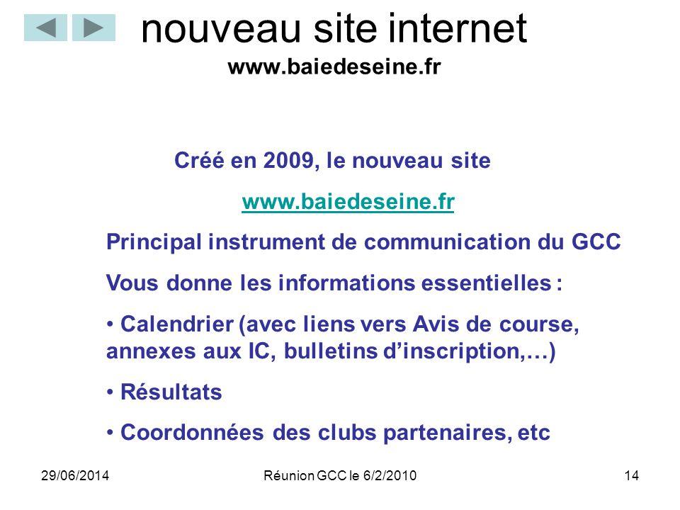 29/06/201414 nouveau site internet www.baiedeseine.fr Réunion GCC le 6/2/2010 Créé en 2009, le nouveau site www.baiedeseine.fr Principal instrument de