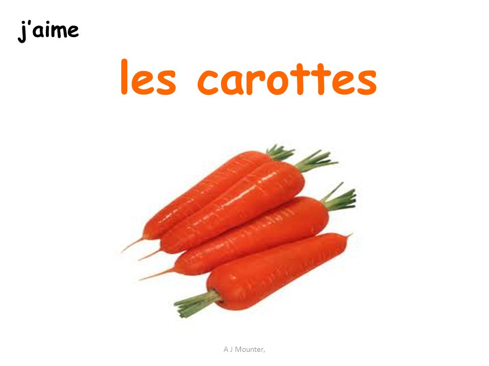 Tu aimes les carottes? A J Mounter, J'aime les carottes Je n'aime pas les carottes