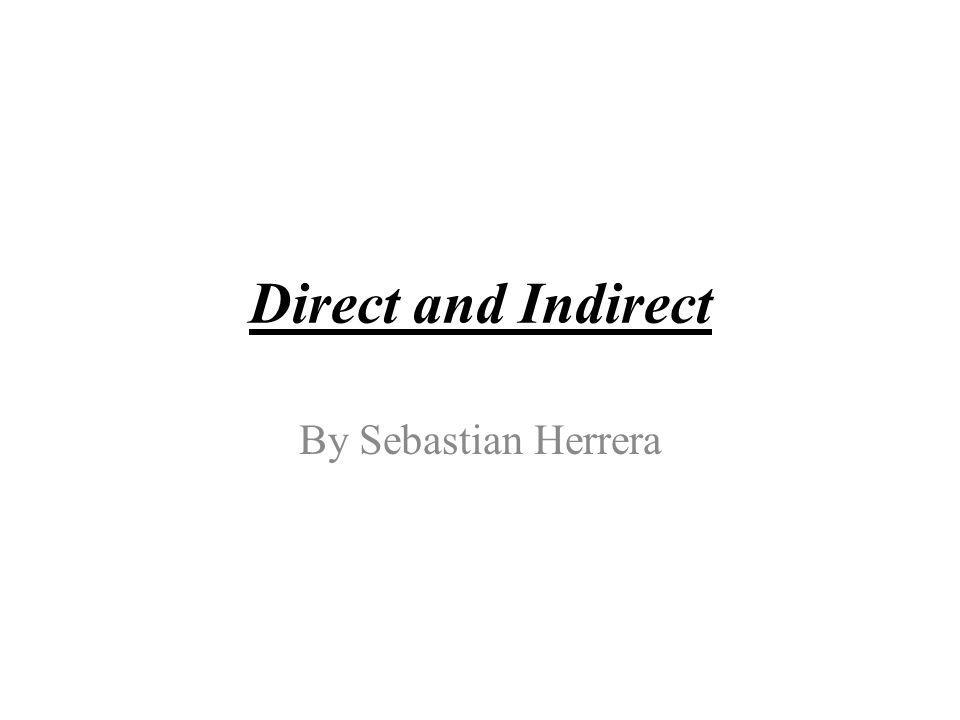 Direct and Indirect By Sebastian Herrera