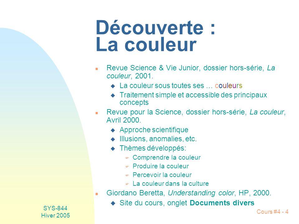 SYS-844 Hiver 2005 Cours #4 - 4 Découverte : La couleur n Revue Science & Vie Junior, dossier hors-série, La couleur, 2001. u La couleur sous toutes s