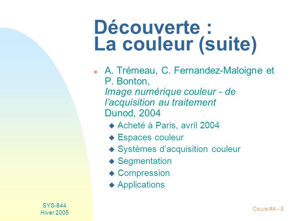 SYS-844 Hiver 2005 Cours #4 - 5 Découverte : La couleur (suite) n A. Trémeau, C. Fernandez-Maloigne et P. Bonton, Image numérique couleur - de l'acqui