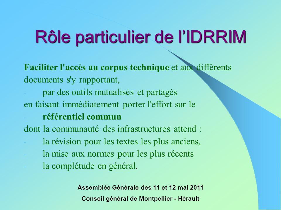 Assemblée Générale des 11 et 12 mai 2011 Conseil général de Montpellier - Hérault Rôle particulier de l'IDRRIM Faciliter l'accès au corpus technique e