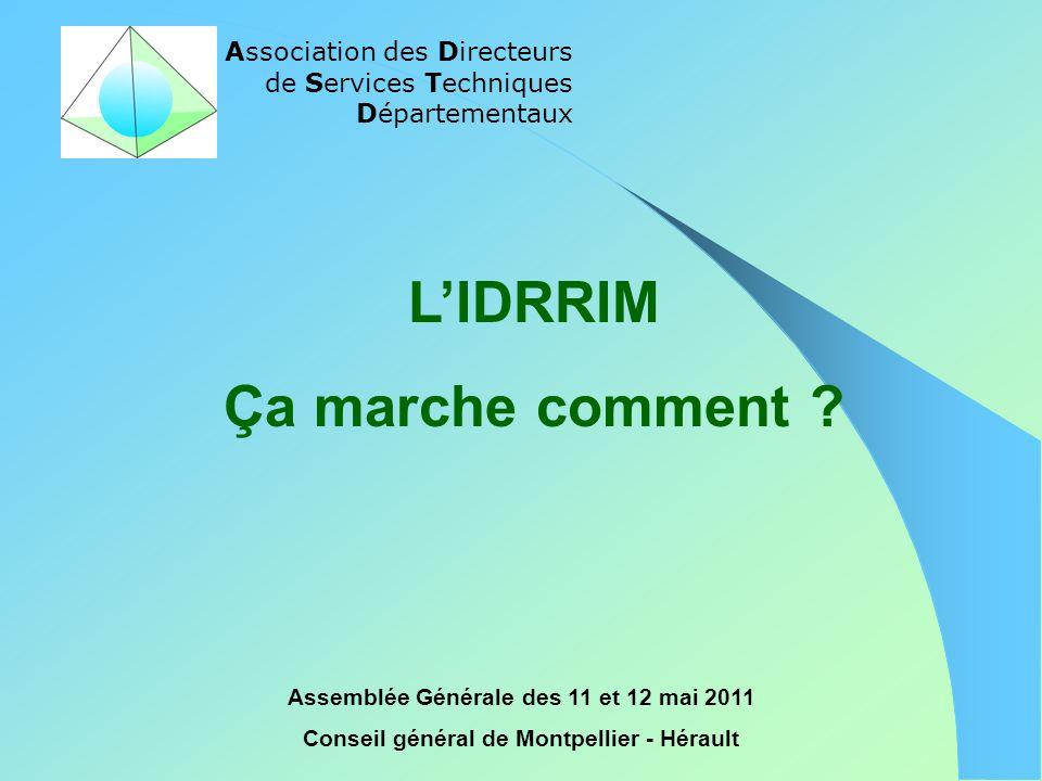 Association des Directeurs de Services Techniques Départementaux Assemblée Générale des 11 et 12 mai 2011 Conseil général de Montpellier - Hérault L'I