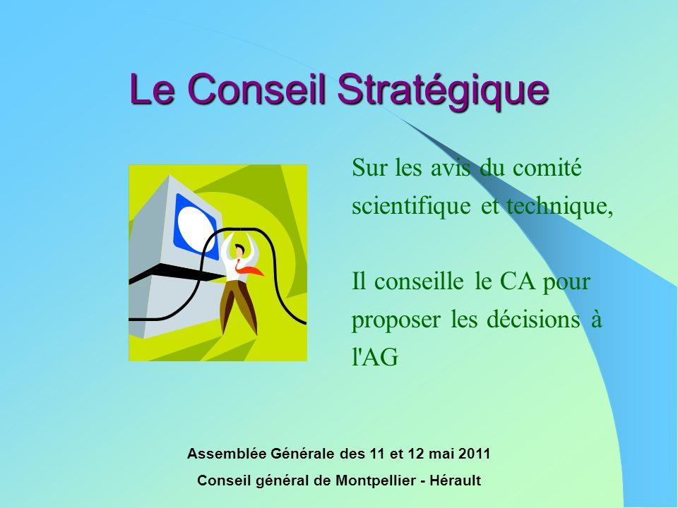 Assemblée Générale des 11 et 12 mai 2011 Conseil général de Montpellier - Hérault Le Conseil Stratégique Sur les avis du comité scientifique et techni