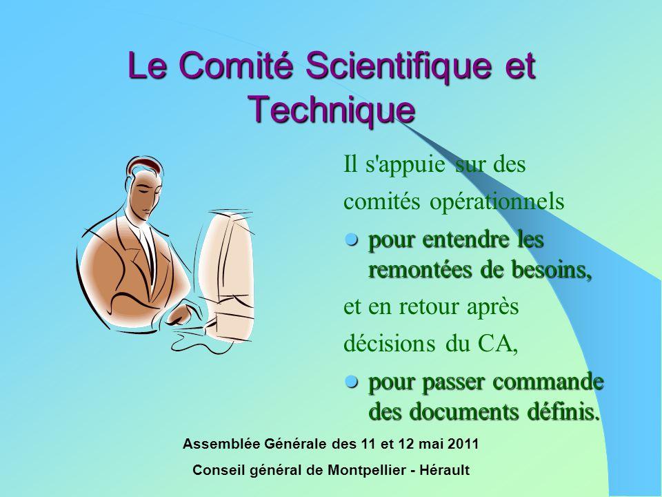 Assemblée Générale des 11 et 12 mai 2011 Conseil général de Montpellier - Hérault Le Comité Scientifique et Technique Il s'appuie sur des comités opér