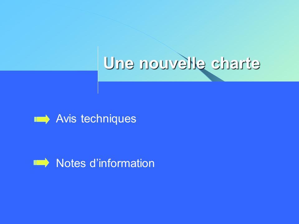 Une nouvelle charte Avis techniques Notes d'information