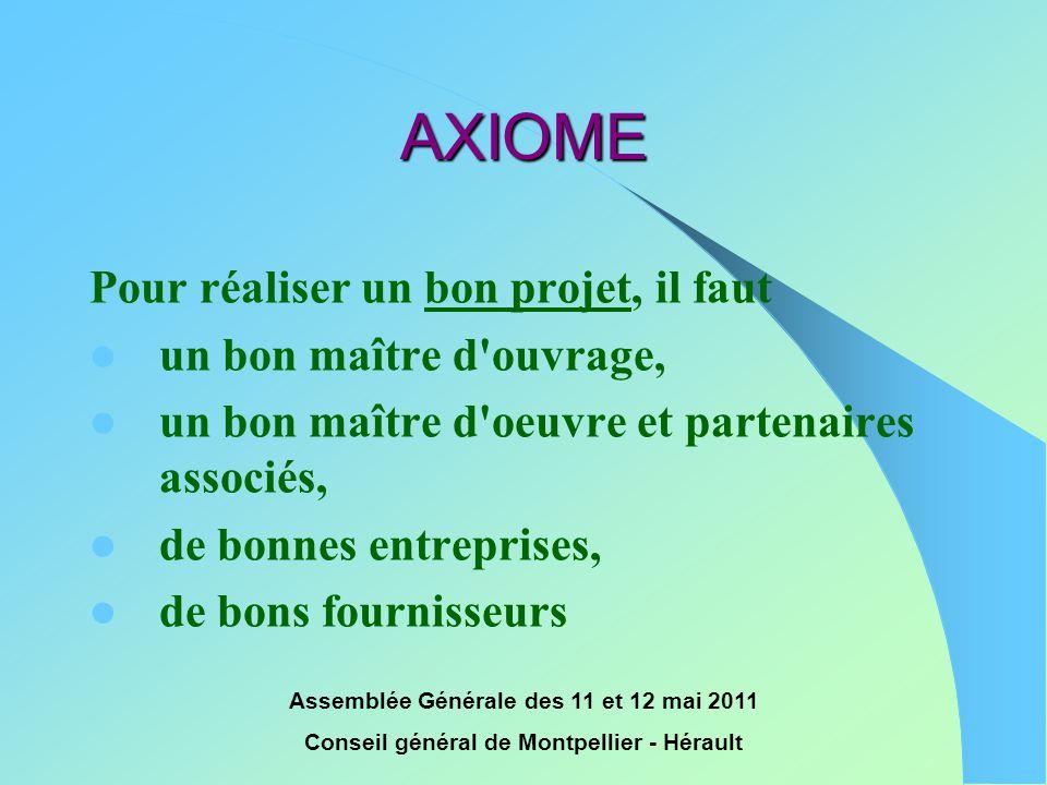 Assemblée Générale des 11 et 12 mai 2011 Conseil général de Montpellier - Hérault AXIOME Pour réaliser un bon projet, il faut  un bon maître d'ouvrag