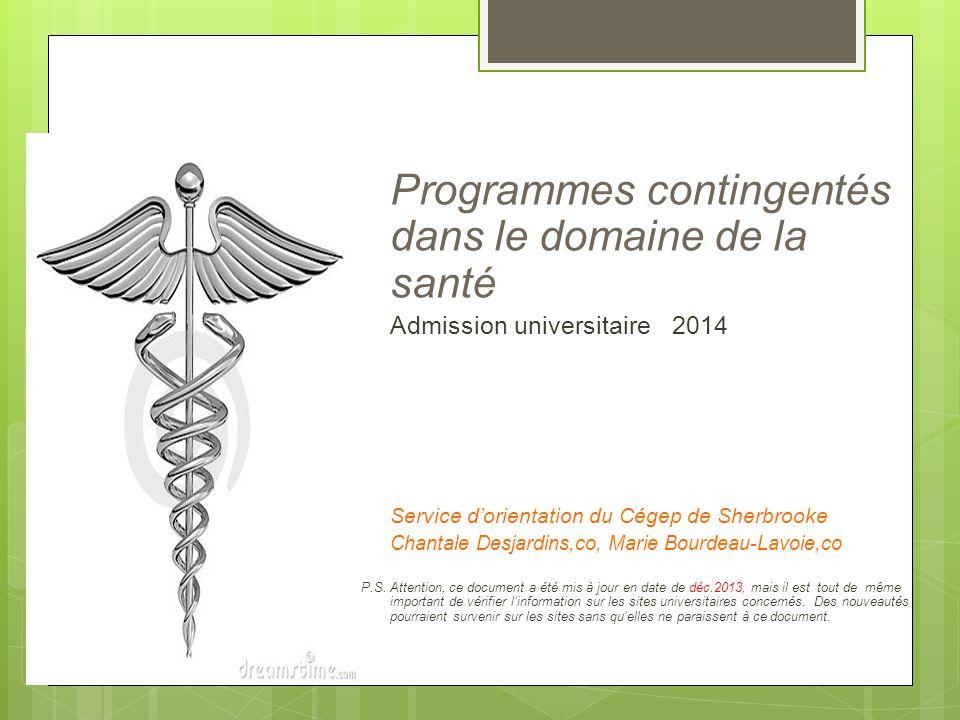 Programmes contingentés dans le domaine de la santé Admission universitaire 2014 Service d'orientation du Cégep de Sherbrooke Chantale Desjardins,co,