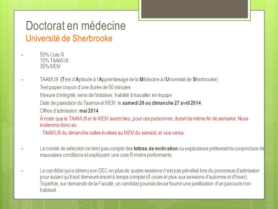 Doctorat en médecine Université de Sherbrooke  50% Cote R 15% TAAMUS 35% MEM  TAAMUS (T est d' A ptitude à l' A pprentissage de la M édecine à l' U
