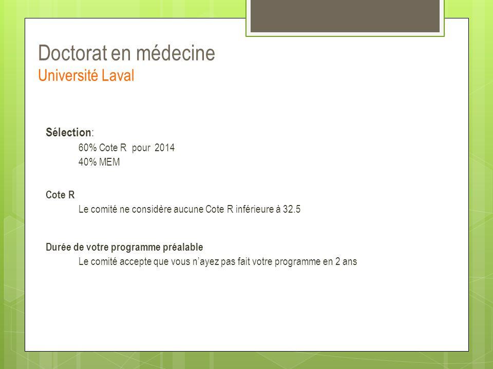 Doctorat en médecine Université Laval Sélection : 60% Cote R pour 2014 40% MEM Cote R Le comité ne considère aucune Cote R inférieure à 32.5 Durée de