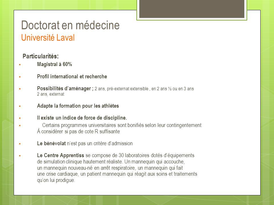 Doctorat en médecine Université Laval Particularités :  Magistral à 60%  Profil international et recherche  Possibilités d'aménager ; 2 ans, pré-ex