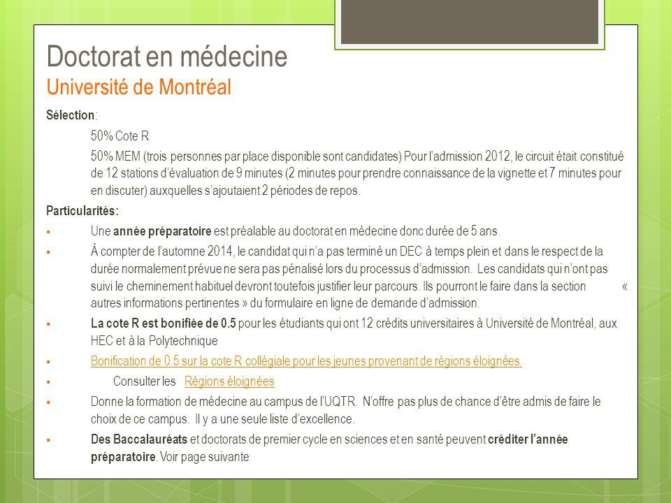 Doctorat en médecine Université de Montréal Sélection : 50% Cote R 50% MEM (trois personnes par place disponible sont candidates) Pour l'admission 201