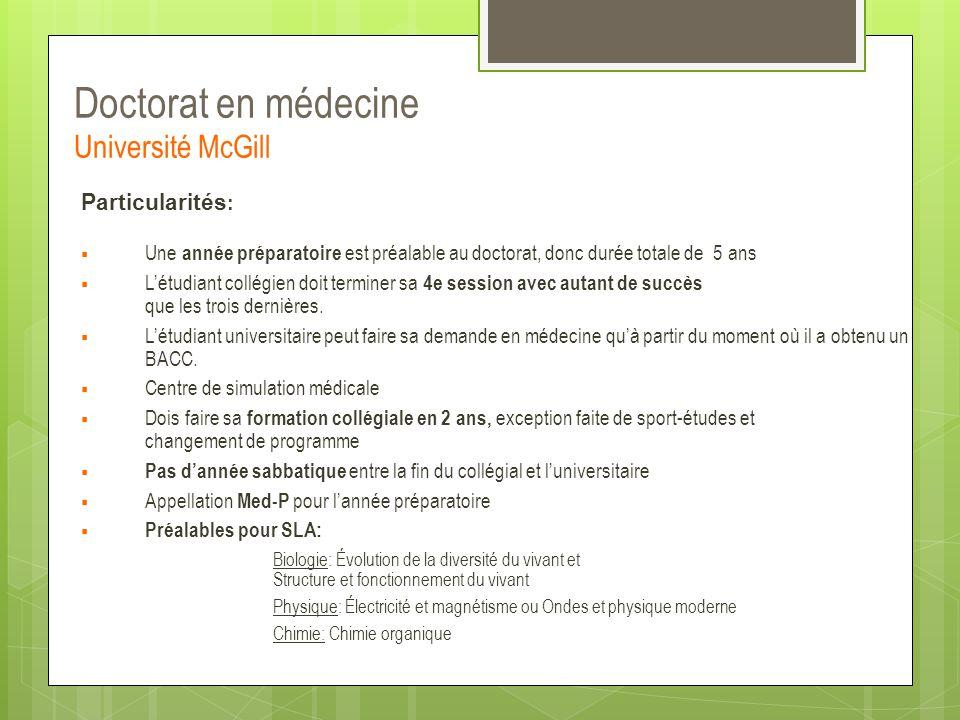 Doctorat en médecine Université McGill Particularités :  Une année préparatoire est préalable au doctorat, donc durée totale de 5 ans  L'étudiant co