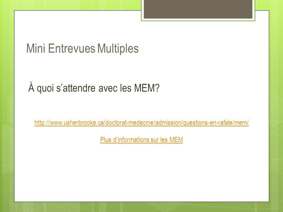 Mini Entrevues Multiples À quoi s'attendre avec les MEM? http://www.usherbrooke.ca/doctorat-medecine/admission/questions-en-rafale/mem/ Plus d'informa