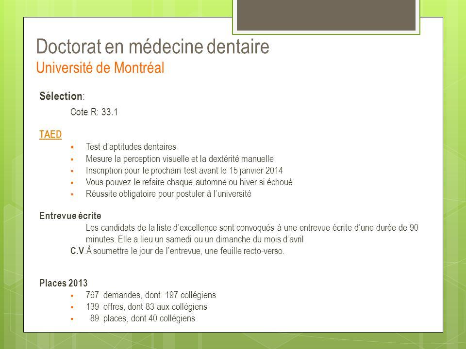 Doctorat en médecine dentaire Université de Montréal Sélection : Cote R: 33.1 TAED  Test d'aptitudes dentaires  Mesure la perception visuelle et la