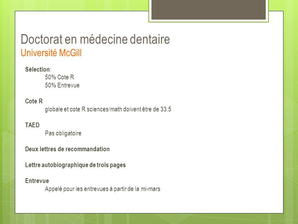 Doctorat en médecine dentaire Université McGill Sélection : 50% Cote R 50% Entrevue Cote R globale et cote R sciences/math doivent être de 33.5 TAED P