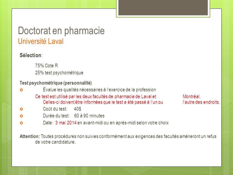 Doctorat en pharmacie Université Laval Sélection : 75% Cote R 25% test psychométrique Test psychométrique (personnalité)  Évalue les qualités nécessa