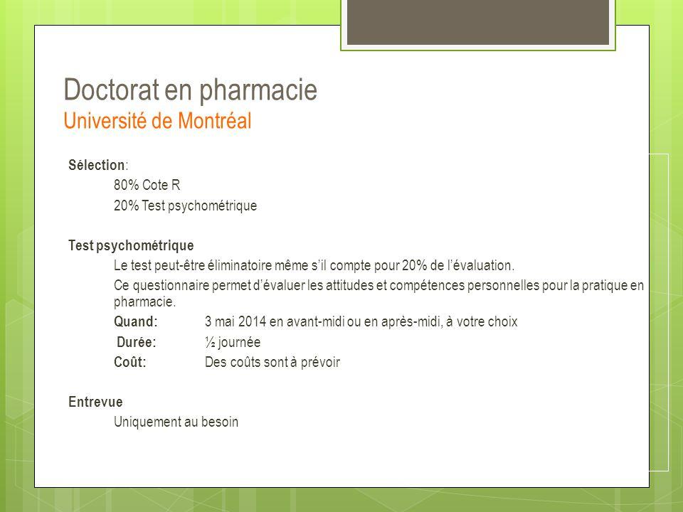 Doctorat en pharmacie Université de Montréal Sélection : 80% Cote R 20% Test psychométrique Test psychométrique Le test peut-être éliminatoire même s'