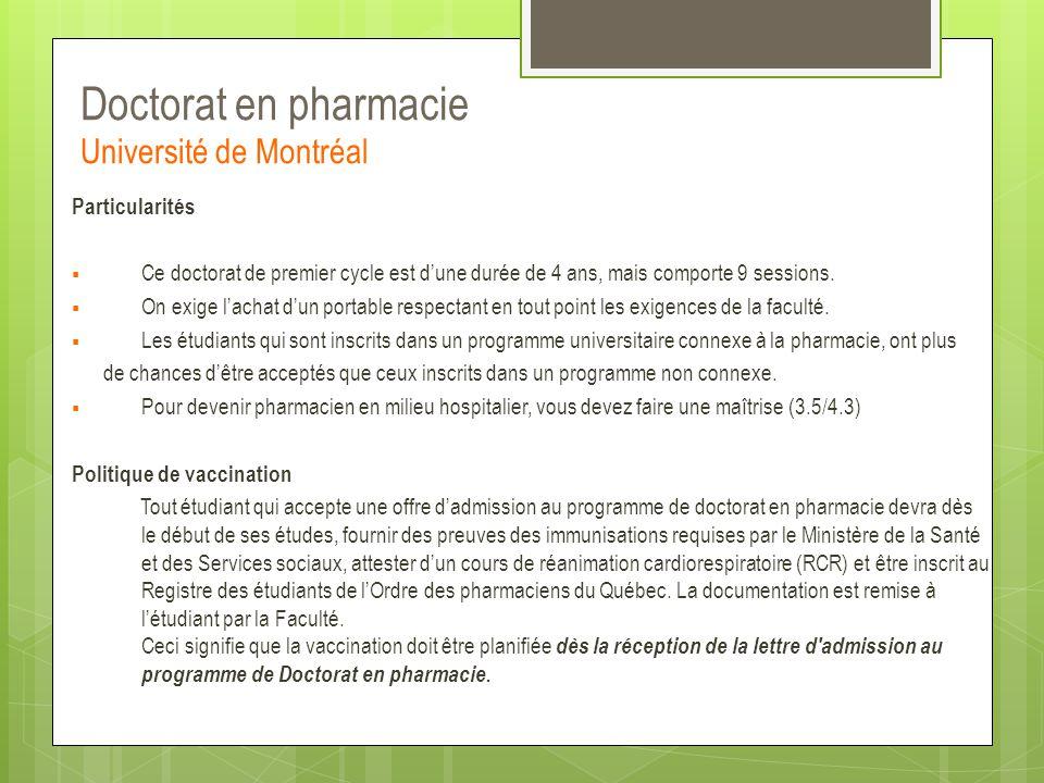 Doctorat en pharmacie Université de Montréal Particularités  Ce doctorat de premier cycle est d'une durée de 4 ans, mais comporte 9 sessions.  On ex