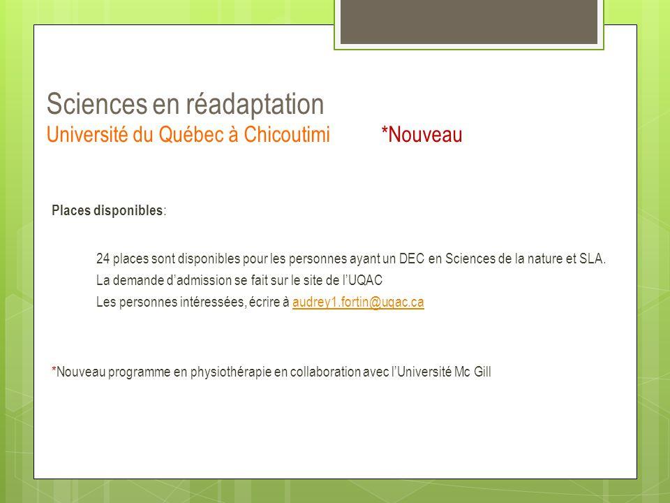 Sciences en réadaptation Université du Québec à Chicoutimi*Nouveau Places disponibles : 24 places sont disponibles pour les personnes ayant un DEC en
