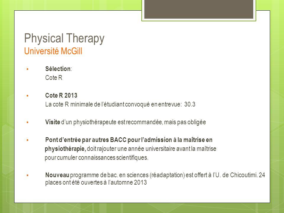 Physical Therapy Université McGill  Sélection : Cote R  Cote R 2013 La cote R minimale de l'étudiant convoqué en entrevue: 30.3  Visite d'un physio