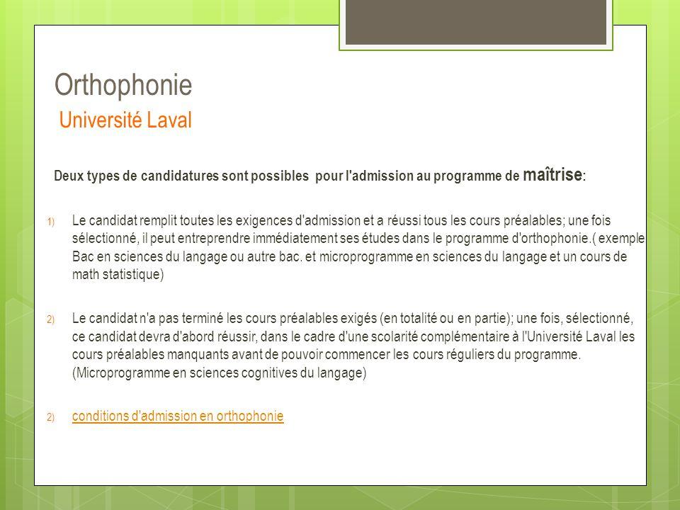 Orthophonie Université Laval Deux types de candidatures sont possibles pour l'admission au programme de maîtrise : 1) Le candidat remplit toutes les e