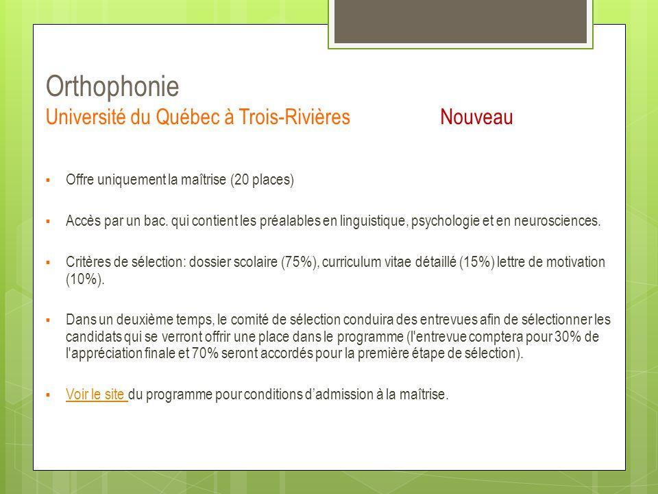 Orthophonie Université du Québec à Trois-RivièresNouveau  Offre uniquement la maîtrise (20 places)  Accès par un bac. qui contient les préalables en