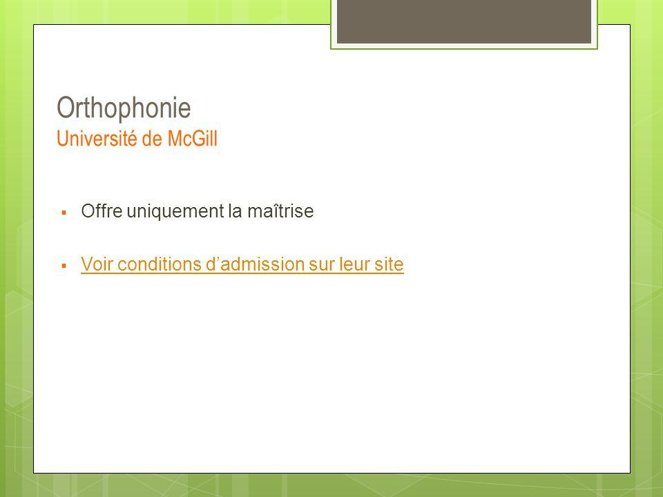 Orthophonie Université de McGill  Offre uniquement la maîtrise  Voir conditions d'admission sur leur site Voir conditions d'admission sur leur site
