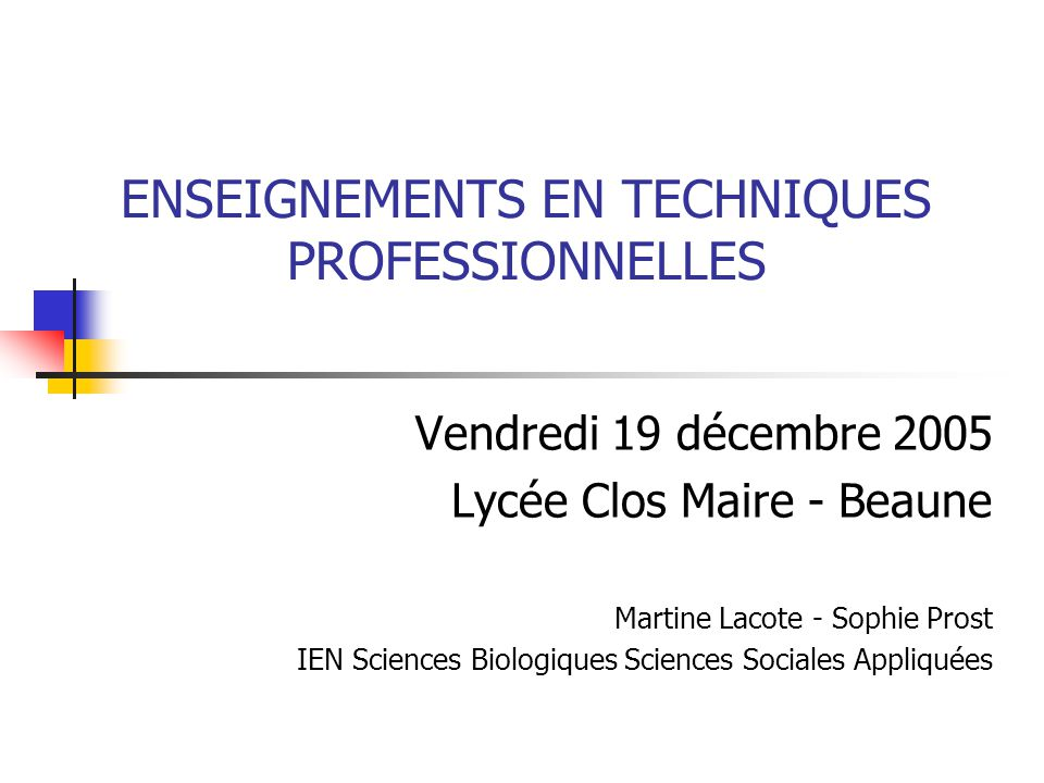 ENSEIGNEMENTS EN TECHNIQUES PROFESSIONNELLES Vendredi 19 décembre 2005 Lycée Clos Maire - Beaune Martine Lacote - Sophie Prost IEN Sciences Biologique