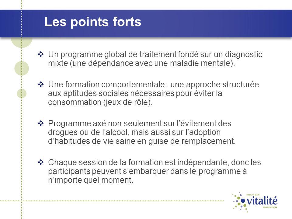 Les points forts  Un programme global de traitement fondé sur un diagnostic mixte (une dépendance avec une maladie mentale).  Une formation comporte