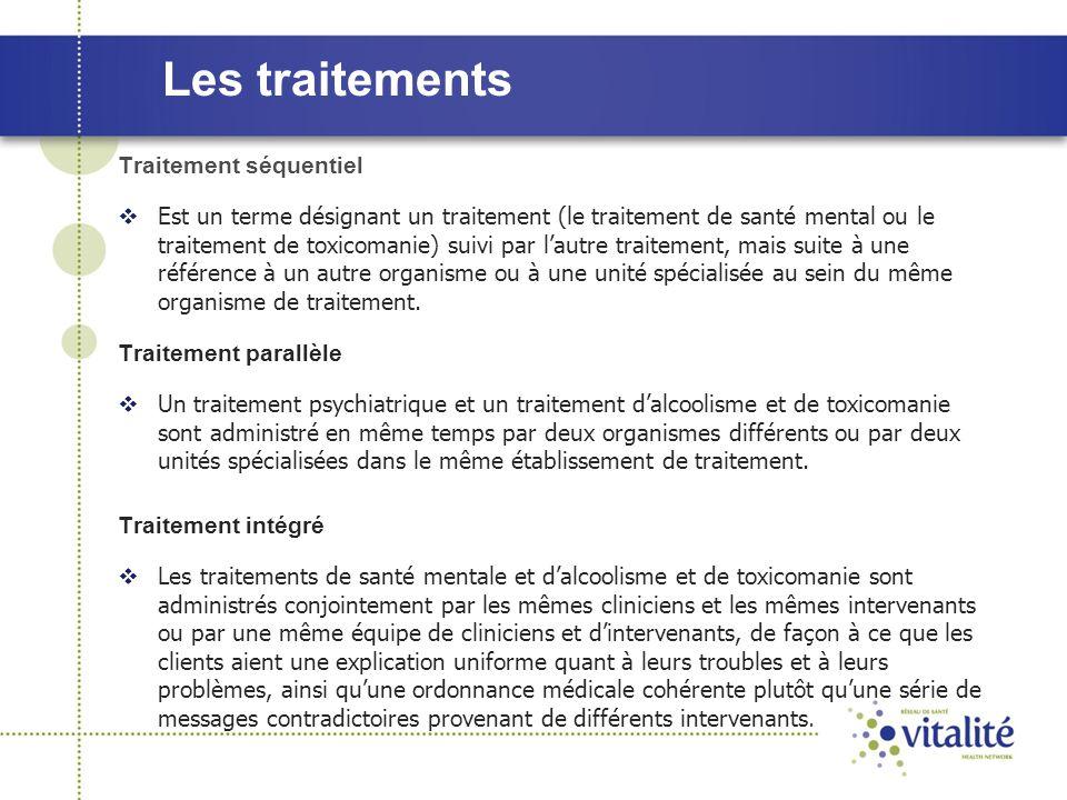 Les traitements Traitement séquentiel  Est un terme désignant un traitement (le traitement de santé mental ou le traitement de toxicomanie) suivi par