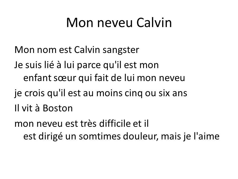 Mon neveu Calvin Mon nom est Calvin sangster Je suis lié à lui parce qu'il est mon enfant sœur qui fait de lui mon neveu je crois qu'il est au moins c
