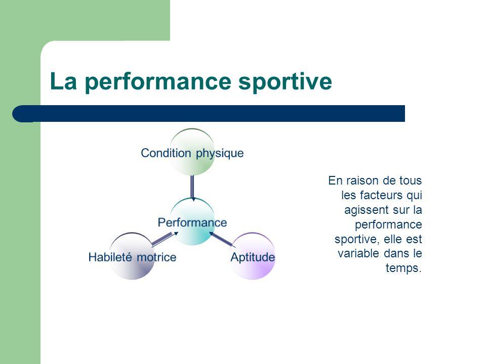 La performance sportive Performance Condition physique Aptitude Habileté motrice En raison de tous les facteurs qui agissent sur la performance sporti
