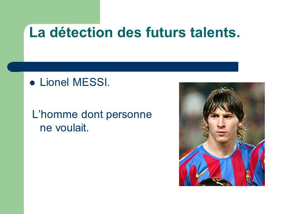 La détection des futurs talents.  Lionel MESSI. L'homme dont personne ne voulait.