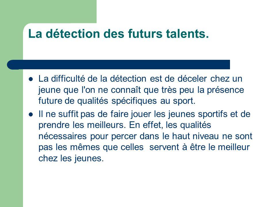  La difficulté de la détection est de déceler chez un jeune que l'on ne connaît que très peu la présence future de qualités spécifiques au sport.  I