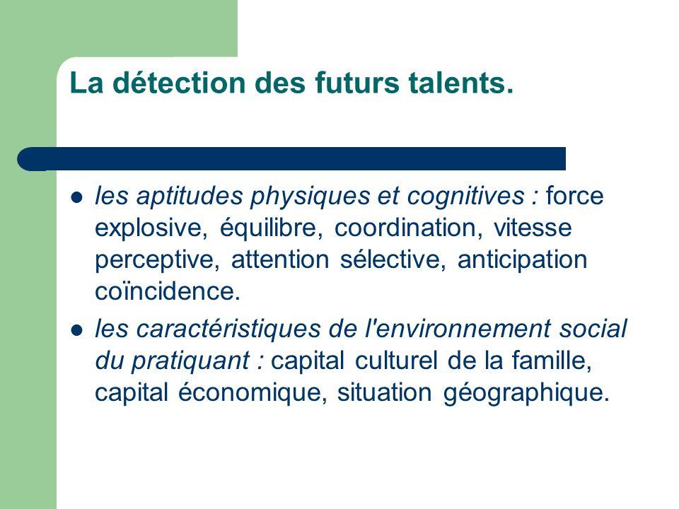 La détection des futurs talents.  les aptitudes physiques et cognitives : force explosive, équilibre, coordination, vitesse perceptive, attention sél