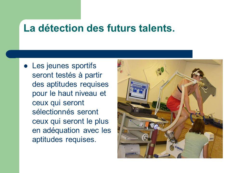 La détection des futurs talents.  Les jeunes sportifs seront testés à partir des aptitudes requises pour le haut niveau et ceux qui seront sélectionn