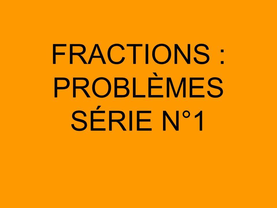 FRACTIONS : PROBLÈMES SÉRIE N°1