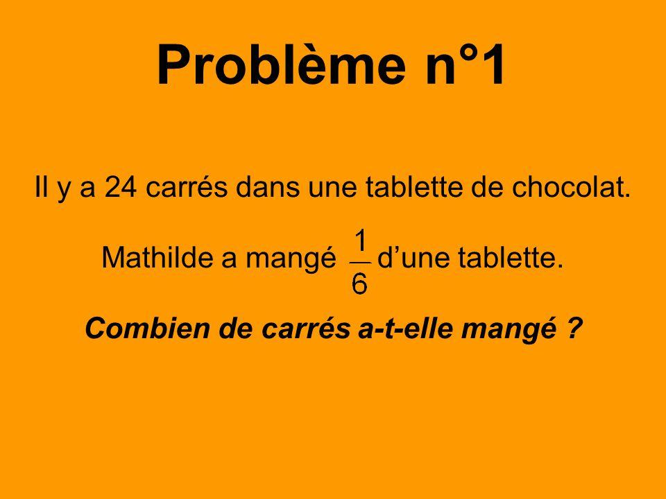 Il y a 24 carrés dans une tablette de chocolat. Mathilde a mangé d'une tablette. Combien de carrés a-t-elle mangé ? Problème n°1