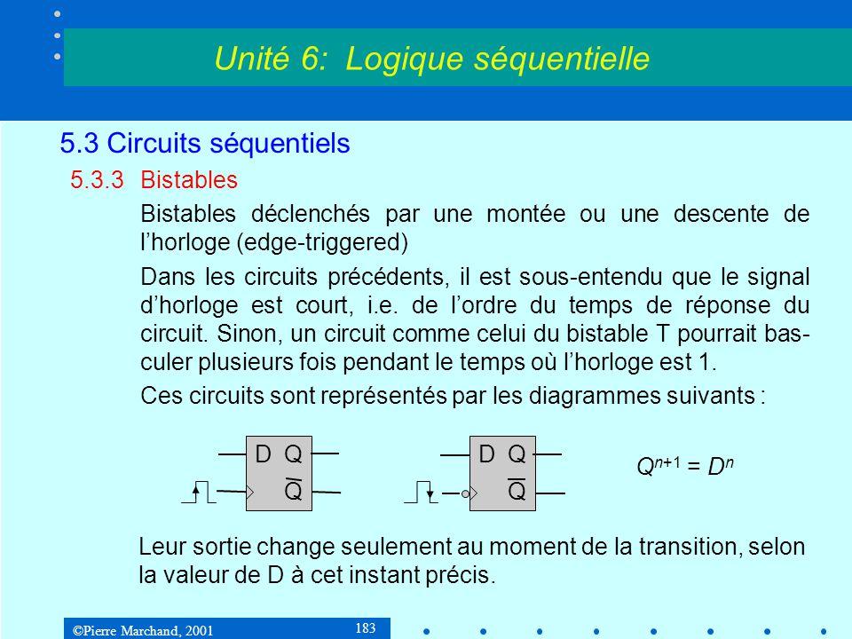 ©Pierre Marchand, 2001 183 5.3 Circuits séquentiels 5.3.3Bistables Bistables déclenchés par une montée ou une descente de l'horloge (edge-triggered) D